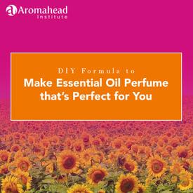 Blog-Nov 12-DIY Formula to Make EO Perfume Thats Perfect For You- Title- 1200 x 1200
