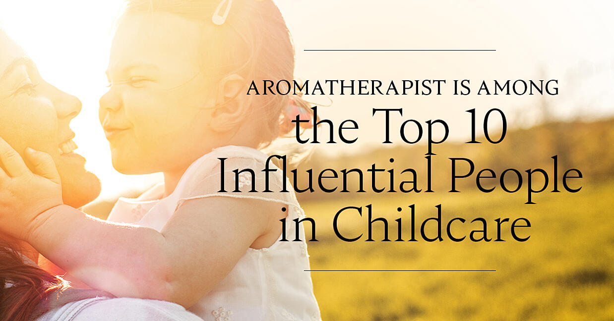 Aromatherapist Top 10 Influential People in Childcare