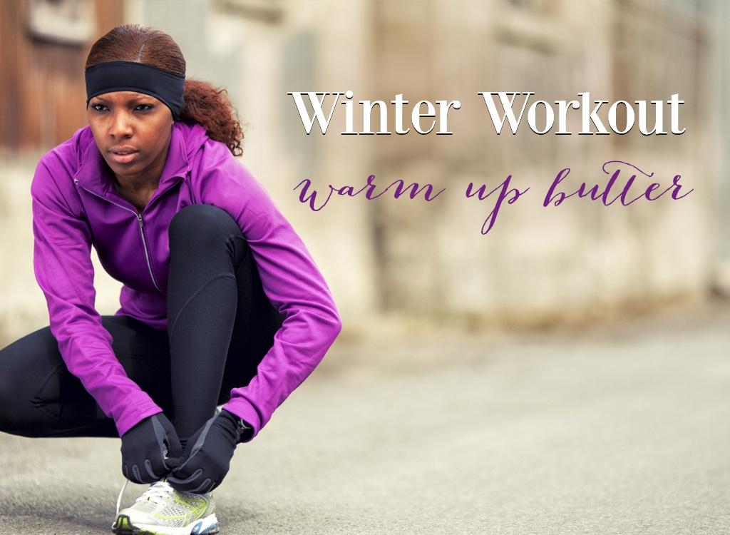 winter workout warm up butter