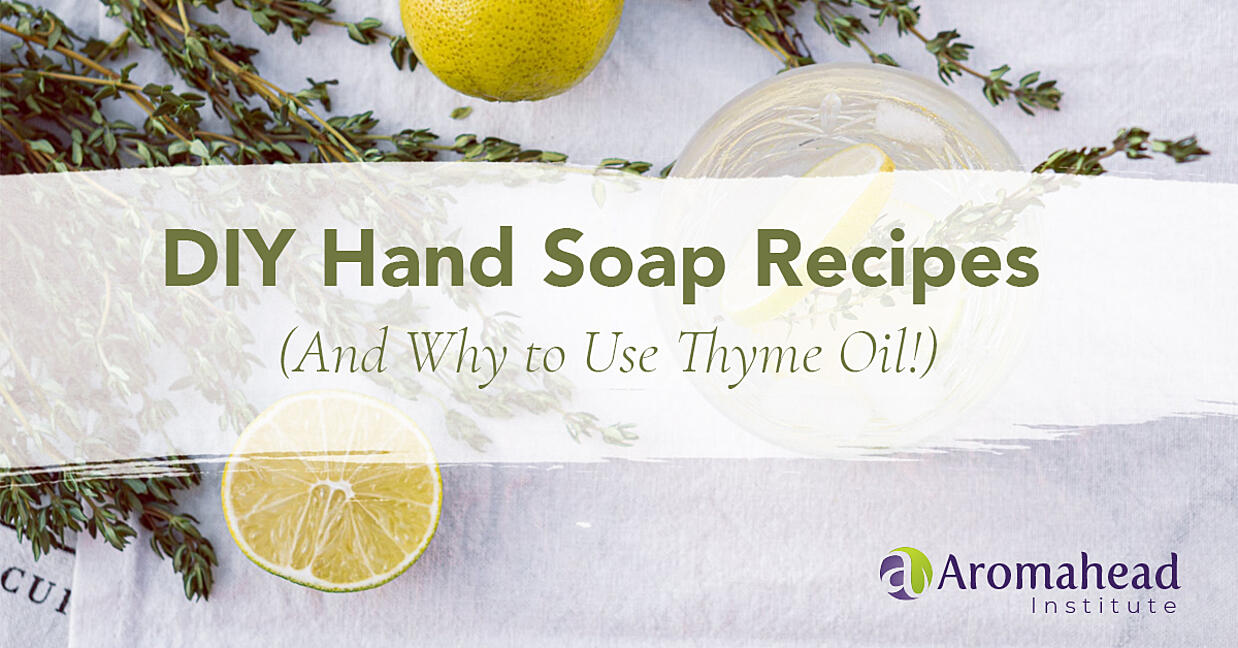 blog - DIY Hand Soap Recipes And Why to Use Thyme Oil!