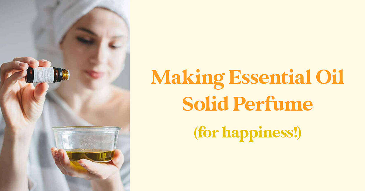 Making Essential Oil Solid Perfume (for happiness!)