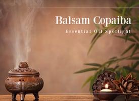 Balsam Copaiba Essential Oil Spotlight